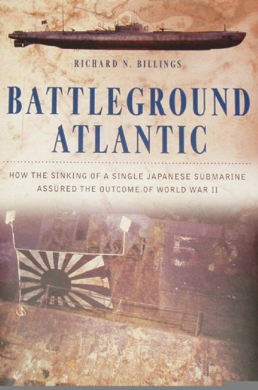 Battleground Atlantic - How the sinking of a Japanese submarine assured the outcome of WW2